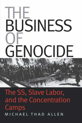 Business of Genocide: The SS, Slave Labor, and the Concentration Camps (BOK)