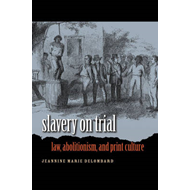 Slavery on Trial: Law, Abolitionism, and Print Culture (BOK)