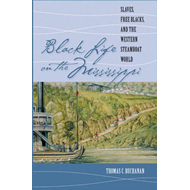 Black Life on the Mississippi: Slaves, Free Blacks, and the Western Steamboat World (BOK)