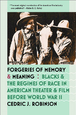 Forgeries of Memory and Meaning: Blacks and the Regimes of Race in American Theater and Film Before (BOK)