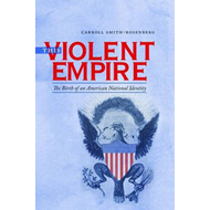 This Violent Empire: The Birth of an American National Identity (BOK)