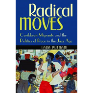 Radical Moves: Caribbean Migrants and the Politics of Race in the Jazz Age (BOK)