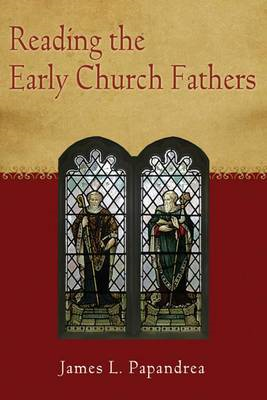 Reading the Early Church Fathers: From the Didache to Nicaea (BOK)