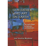 Our Father, Who Art on Earth: The Lord's Prayer for Believers and Unbelievers (BOK)
