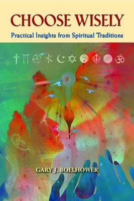 Choose Wisely: Practical Insights from  Spiritual Traditions (BOK)