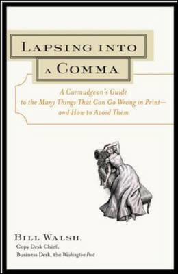 Lapsing into a Comma: A Curmudgeon's Guide to the Many Things That Can Go Wrong in Print - And How t (BOK)