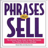 Phrases That Sell: The Ultimate Phrase Finder to Help You Promote Your Products, Services and Ideas (BOK)
