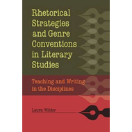 Rhetorical Strategies and Genre Conventions in Literary Studies: Teaching and Writing in the Discipl (BOK)