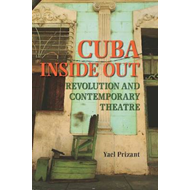 Cuba Inside out: Revolution and Contemporary Theatre (BOK)