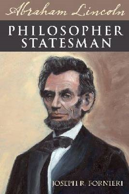 Abraham Lincoln, Philosopher Statesman: Exploring the Political Brilliance of Abraham Lincoln (BOK)