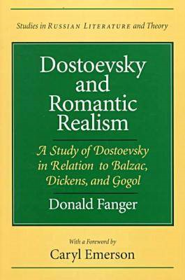 Dostoevsky and Romantic Realism: A Study of Dostoevsky in Relation to Balzac, Dickens and Gogol (BOK)