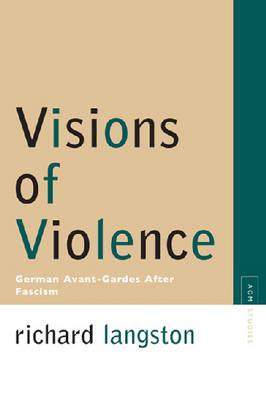 Visions of Violence: German Avant-gardes After Fascism (BOK)