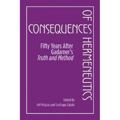 Consequences of Hermeneutics: Fifty Years After Gadamer's Truth and Method (BOK)