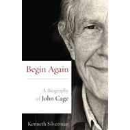Begin Again: A Biography of John Cage (BOK)