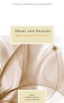 Hegel and Deleuze: Together Again for the First Time (BOK)