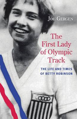 The First Lady of Olympic Track: The Life and Times of Betty Robinson (BOK)