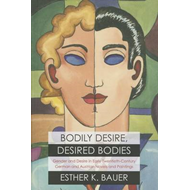 Bodily Desire, Desired Bodies: Gender and Desire in Early Twentieth-Century German and Austrian Nove (BOK)