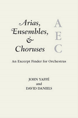 Arias, Ensembles, and Choruses: An Excerpt Finder for Orchestras (BOK)