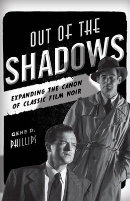 Out of the Shadows: Expanding the Canon of Classic Film Noir (BOK)