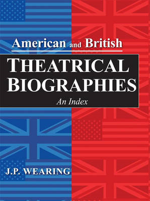 American and British Theatrical Biographies: An Index (BOK)