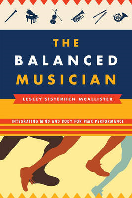 The Balanced Musician: Integrating Mind and Body for Peak Performance (BOK)