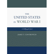 The United States in World War I: A Bibliographic Guide (BOK)