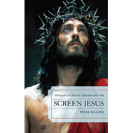 Screen Jesus: Portrayals of Christ in Television and Film (BOK)