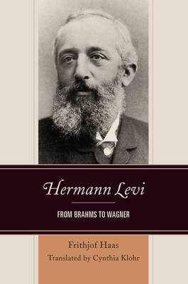 Hermann Levi: From Brahms to Wagner (BOK)