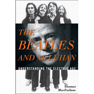 The Beatles and McLuhan: Understanding the Electric Age (BOK)