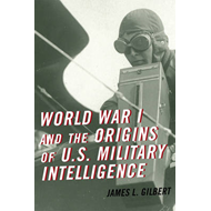 World War I and the Origins of U.S. Military Intelligence (BOK)