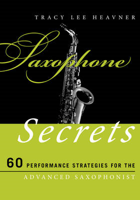 Saxophone Secrets: 60 Performance Strategies for the Advanced Saxophonist (BOK)
