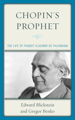Chopin's Prophet: The Life of Pianist Vladimir de Pachmann (BOK)