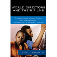 World Directors and Their Films: Essays on African, Asian, Latin American, and Middle Eastern Cinema (BOK)