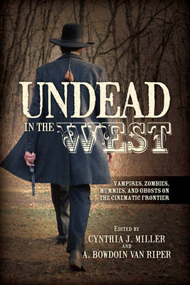 Undead in the West: Vampires, Zombies, Mummies, and Ghosts on the Cinematic Frontier (BOK)