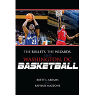 The Bullets, the Wizards, and Washington, DC, Basketball (BOK)