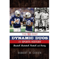 The 50 Most Dynamic Duos in Sports History: Baseball, Basketball, Football, and Hockey (BOK)