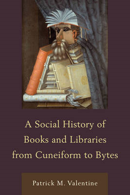 A Social History of Books and Libraries from Cuneiform to Bytes (BOK)