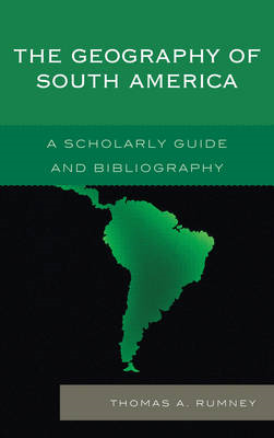 The Geography of South America: A Scholarly Guide and Bibliography (BOK)