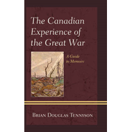 The Canadian Experience of the Great War: A Guide to Memoirs (BOK)