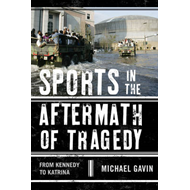 Sports in the Aftermath of Tragedy: From Kennedy to Katrina (BOK)