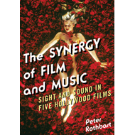 The Synergy of Film and Music: Sight and Sound in Five Hollywood Films (BOK)