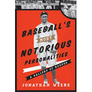 Baseball's Most Notorious Personalities: A Gallery of Rogues (BOK)