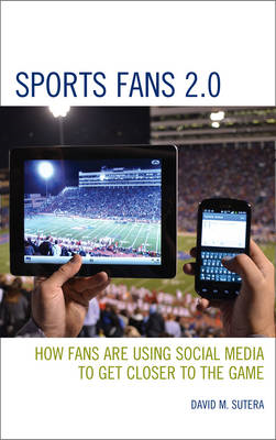 Sports Fans 2.0: How Fans are Using Social Media to Get Closer to the Game (BOK)