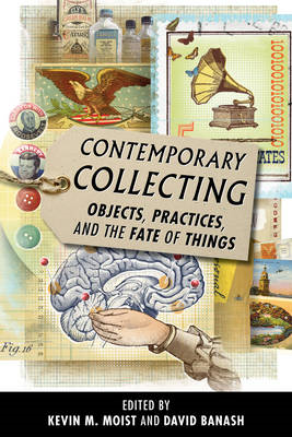 Contemporary Collecting: Objects, Practices, and the Fate of Things (BOK)