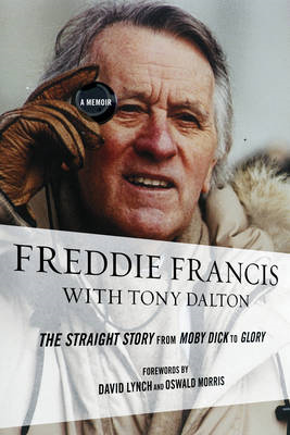 Freddie Francis: The Straight Story from Moby Dick to Glory, a Memoir (BOK)