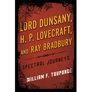Lord Dunsany, H.P. Lovecraft, and Ray Bradbury: Spectral Journeys (BOK)