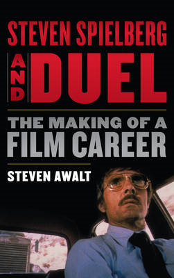 Steven Spielberg and Duel: The Making of a Film Career (BOK)