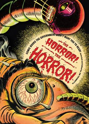 Horror! The Horror! : Comics Our Government Saved You from (BOK)