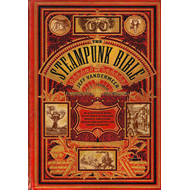 Steampunk Bible: An Illustrated Guide to Imaginary Airshipse (BOK)