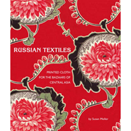 Russian Textiles: Printed Cloth for the Bazaars of Central A (BOK)